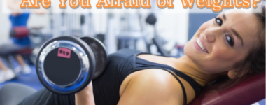 Weight Training – Are You Afraid of Weights?