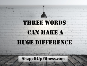 Three Words Can Make A Difference