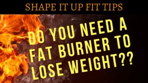 Need a fat Burner - Shape It Up Nicole Simonin