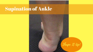 Ankle Position Supination Shape It Up Nicole Simonin