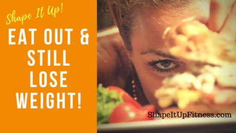 Eat Out Still Lose weight Shape It Up Nicole Simonin
