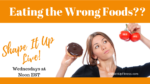 Eating the Wrong Foods -Nicole Simonin Shape It Up Fitness