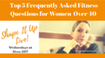 Top 5 Frequently Asked Fitness Questions for Women Over 40 Nicole Simonin Shape It Up Fitness