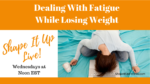 Dealing With Fatigue while losing weight -Nicole Simonin Shape It Up Fitness