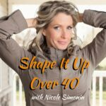 Shape It Up Over 40 Podcast - Nicole Simonin - Welcome