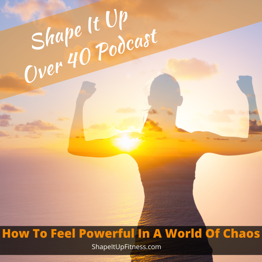 How To Feel Powerful In A World Of Chaos Nicole Simonin Shape It Up Fitness