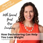 How Decluttering Can Help You Lose Weight Rose Lounsbury Shape It Up Fitness Nicole Simonin