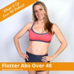 Flatter-Abs-Over-40-Shape-It-Up-Over-40-Podcast-Nicole-Simonin-Shape-It-Up-Fitness-