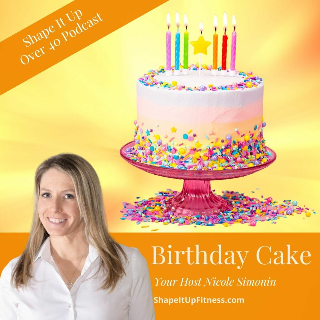 Birthday Cake Shape It Up Over 40 Podcast Nicole Simonin