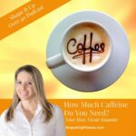 How Much Caffeine Do You Need? Shape It Up Over 40 Podcast Nicole Simonin