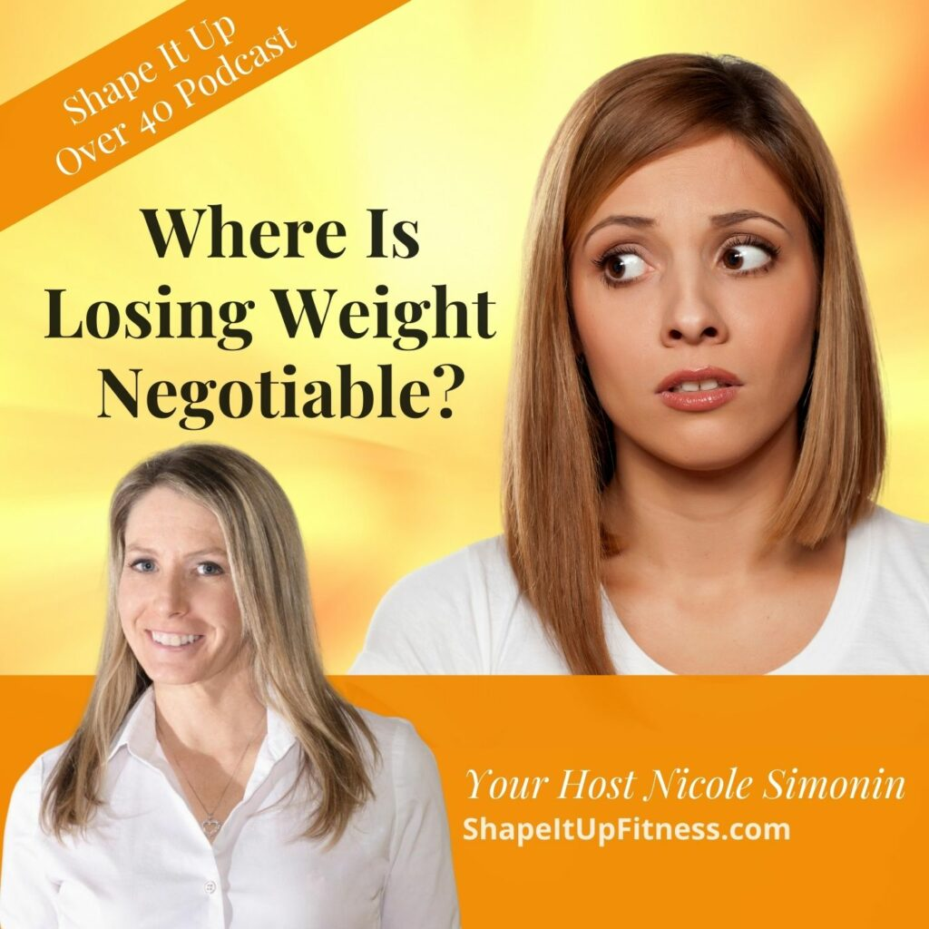 Where Is Losing Weight Negotiable Shape It Up Over 40 Podcast Nicole Simonin
